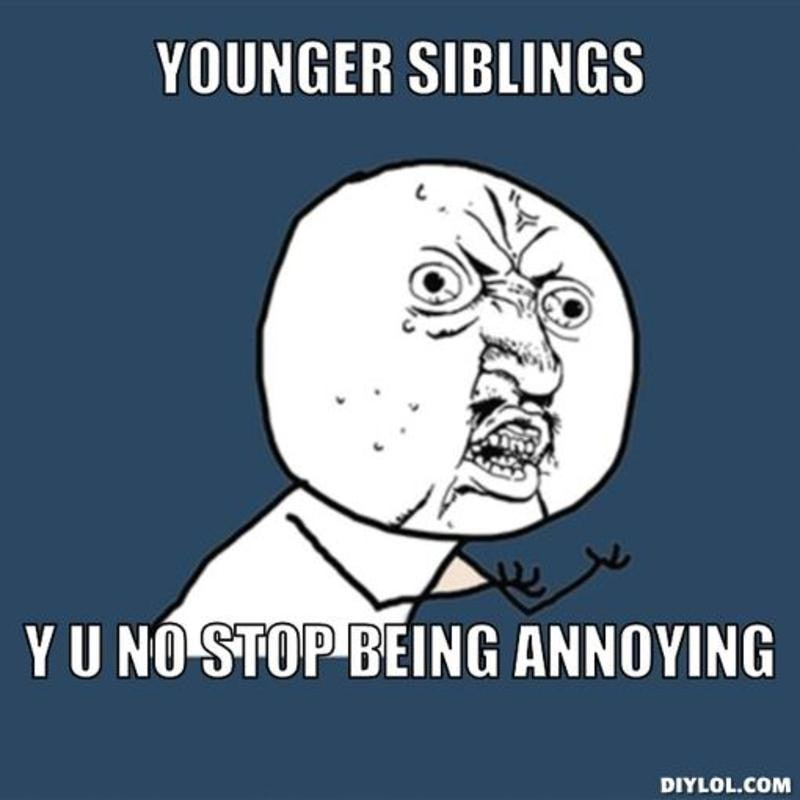 resized_y u no meme generator younger siblings y u no stop being annoying b9efea d94ba091 6705 4db7 bafd ba503862c65b?w=640&fit=max&auto=format&q=70 15 sibling memes to share with your brothers & sisters on national