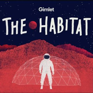 drawn astronaut in front a dome- the habitat podcast pster