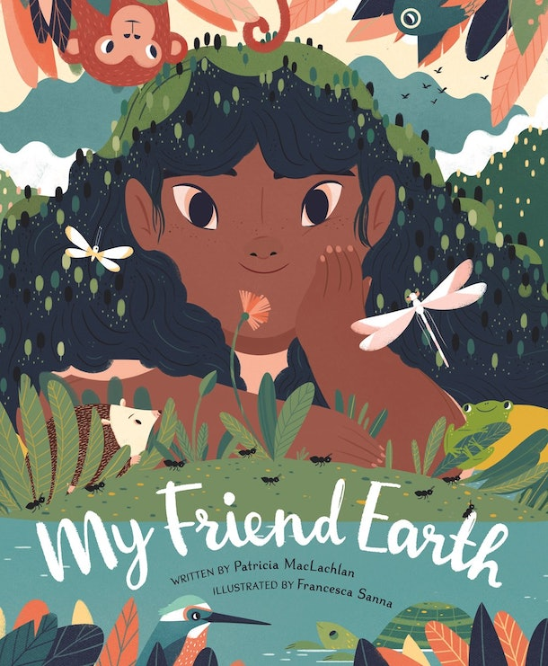 'My Friend Earth' by Patricia MacLachlan, illustrated by Francesca Sanna