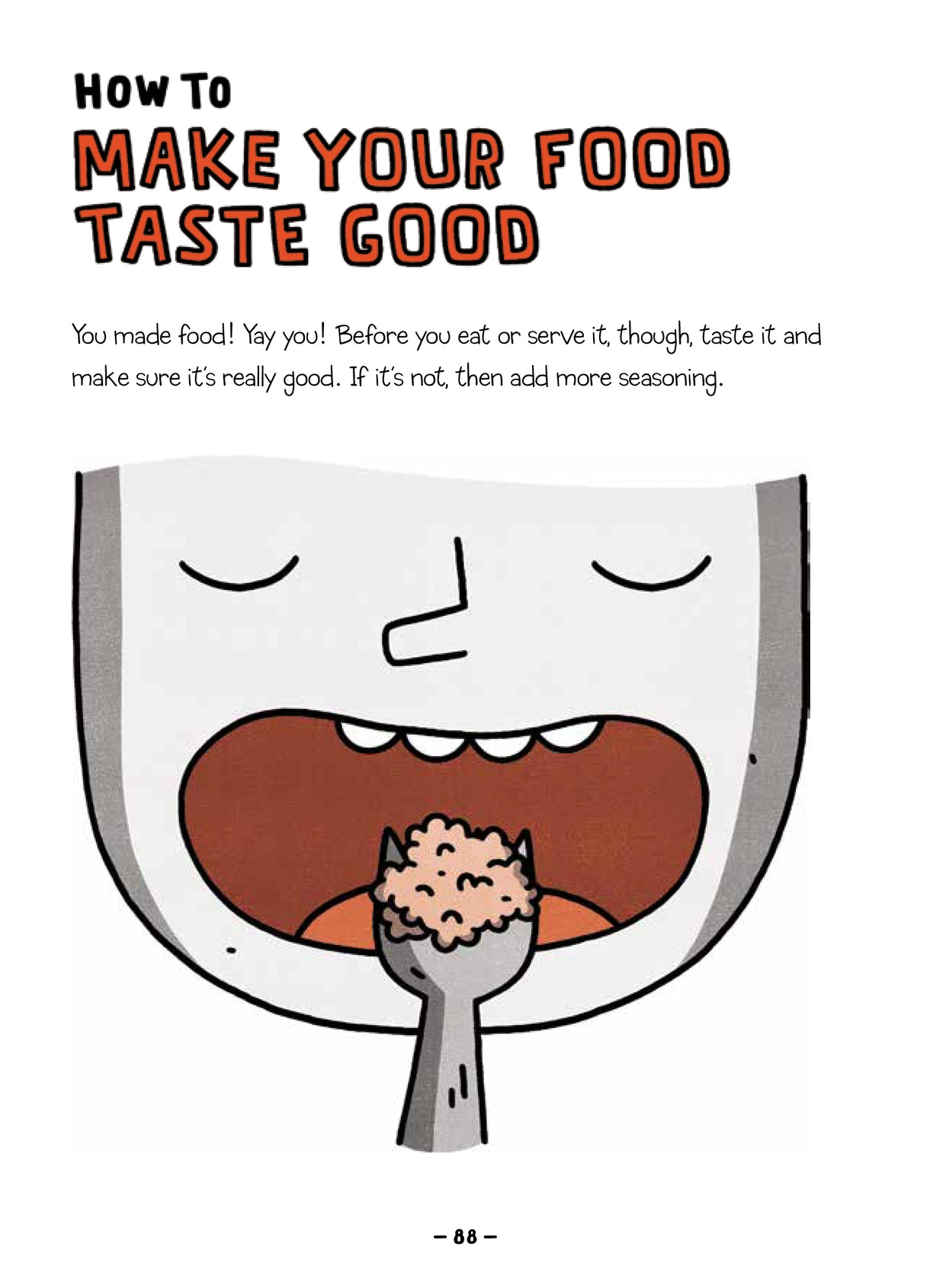 Text headline: How to make your food taste good. Caption: You made food! Yay you! Before you eat or serve it, though, taste it and make sure it's good. If it's not, then add more seasoning. Illustration of a mouth opening to take in a forkful of food.